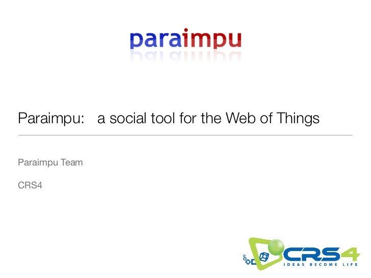 Paraimpu: a social tool for the Web of ThingsParaimpu TeamCRS4