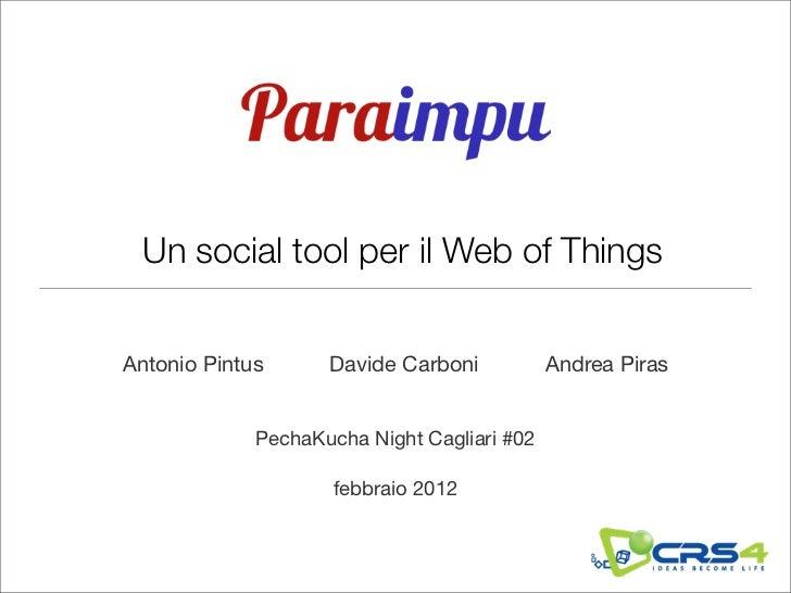 Un social tool per il Web of ThingsAntonio Pintus      Davide Carboni           Andrea Piras             PechaKucha Night ...