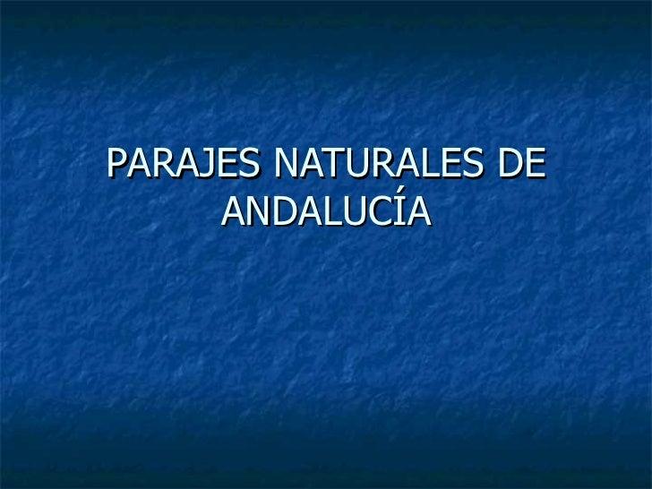 PARAJES NATURALES DE     ANDALUCÍA