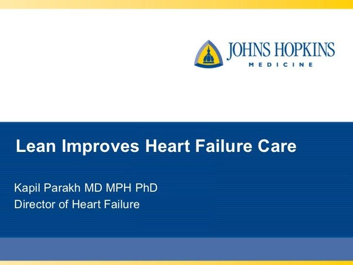 Lean Improves Heart Failure CareKapil Parakh MD MPH PhDDirector of Heart Failure