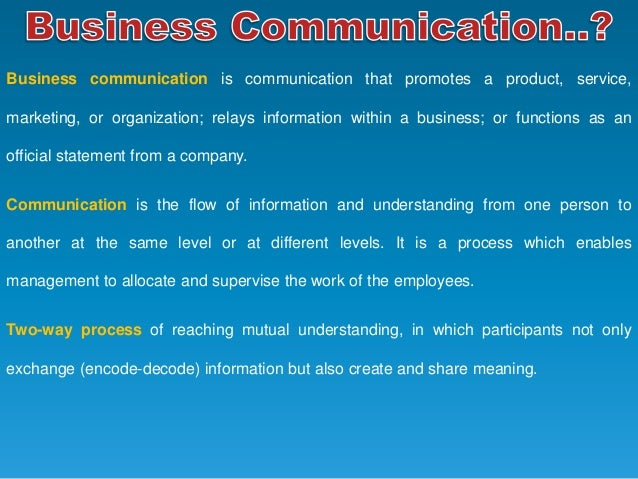 scop of business communication This program is designed to give participants a comprehensive view of communication, its scope and importance in business, and its role in establishing a favourable relationship with internal and external customers it will also develop a proactive awareness of epigrammatic written expression to modern business.