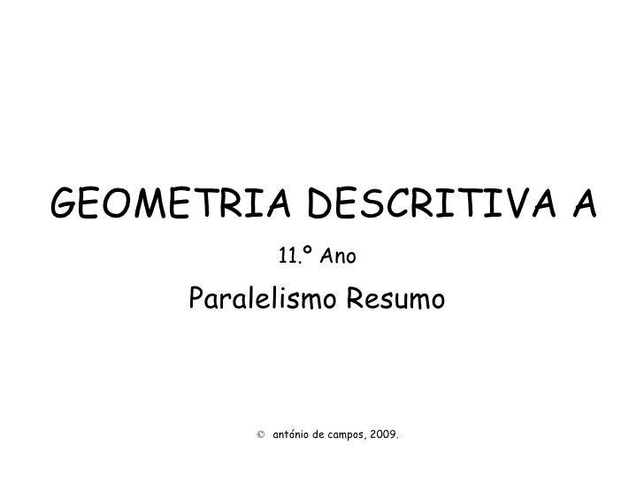 GEOMETRIA DESCRITIVA A 11.º Ano Paralelismo Resumo ©  antónio de campos, 2009.