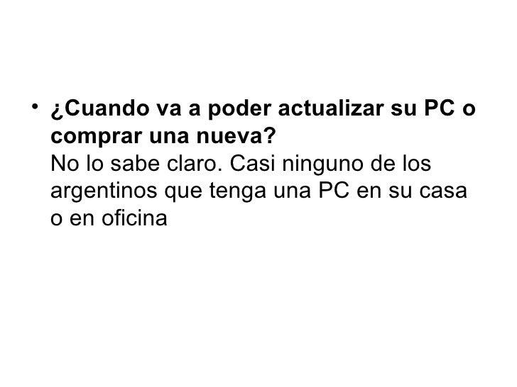 <ul><li>¿Cuando va a poder actualizar su PC o comprar una nueva? No lo sabe claro. Casi ninguno de los argentinos que teng...