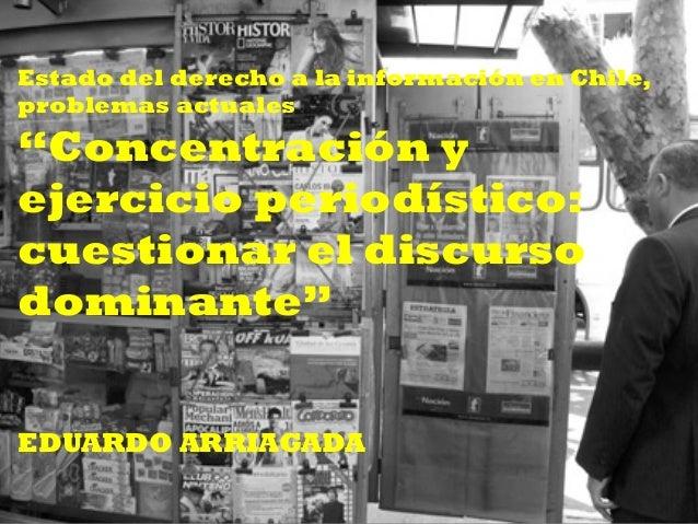 """Estado del derecho a la información en Chile, problemas actuales """"Concentración y ejercicio periodístico: cuestionar el di..."""