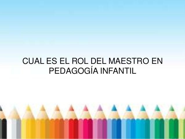 CUAL ES EL ROL DEL MAESTRO EN PEDAGOGÍA INFANTIL