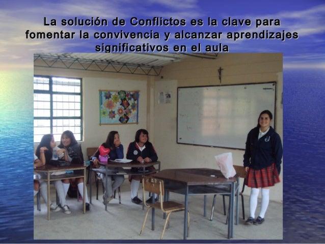 La solución de Conflictos es la clave paraLa solución de Conflictos es la clave para fomentar la convivencia y alcanzar ap...