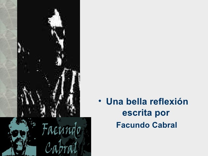 <ul><li>Una bella reflexión escrita por  </li></ul><ul><li>Facundo Cabral </li></ul>