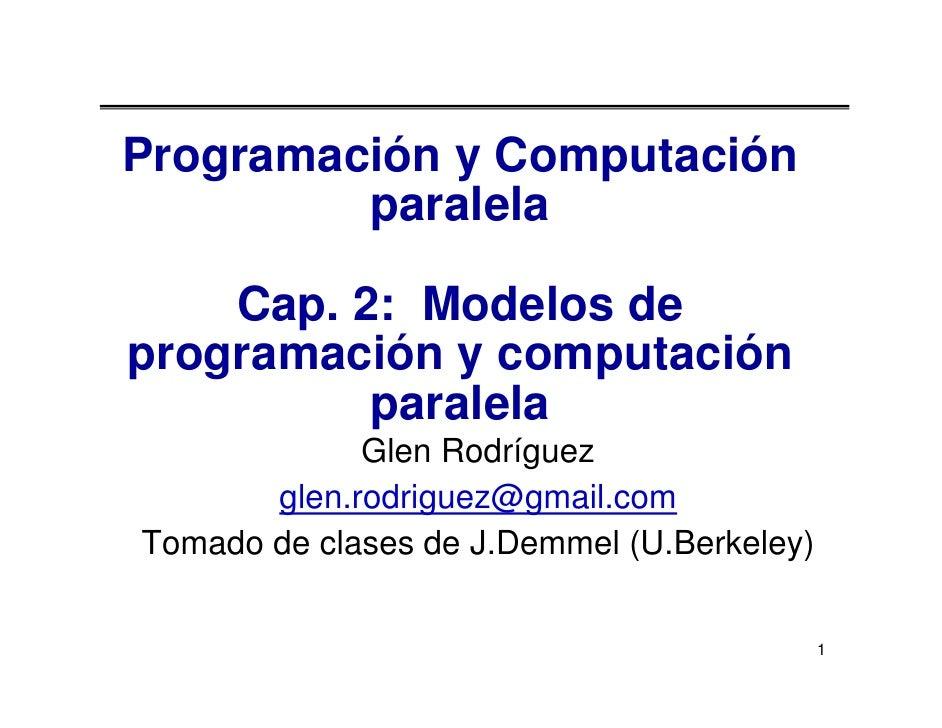 Programación y Computación          paralela      Cap. 2: Modelos de programación y computación           paralela        ...
