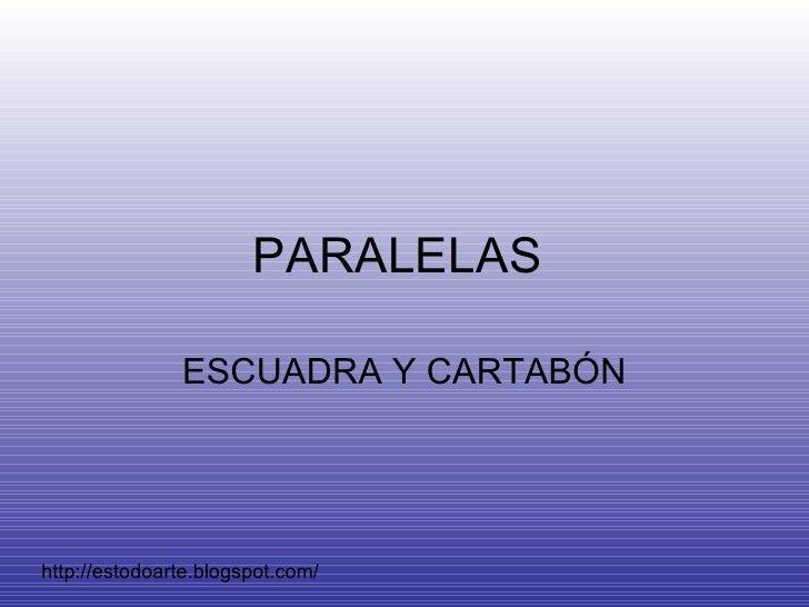 PARALELAS  ESCUADRA Y CARTABÓN http://estodoarte.blogspot.com/