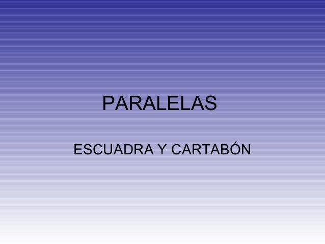 PARALELASESCUADRA Y CARTABÓN