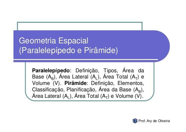 Geometria Espacial(Paralelepípedo e Pirâmide)   Paralelepípedo: Definição, Tipos, Área da   Base (AB), Área Lateral (AL), ...