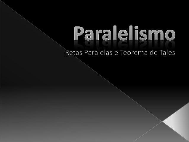 Em geometria, Paralelismo é uma noção que indica se dois objetos (retas ou planos) estão na mesma direção. Assim, duas ret...