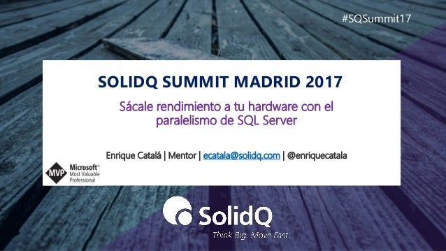 SOLIDQ SUMMIT MADRID 2017 #SQSummit17 Enrique Catalá | Mentor | ecatala@solidq.com | @enriquecatala Sácale rendimiento a t...