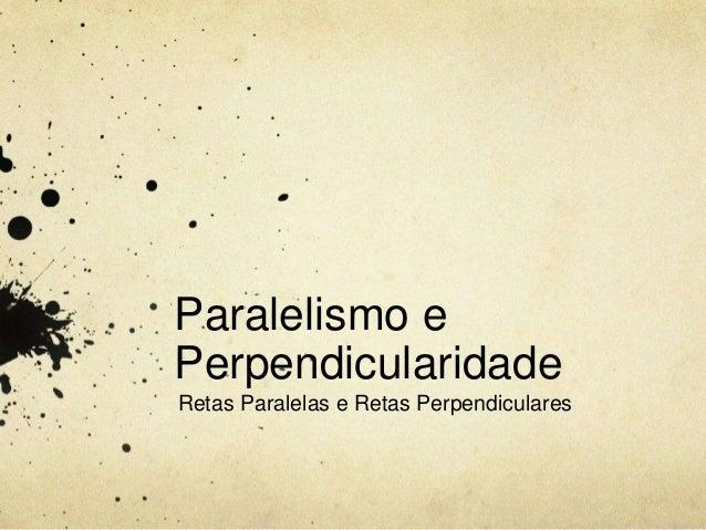 Paralelismo ePerpendicularidadeRetas Paralelas e Retas Perpendiculares