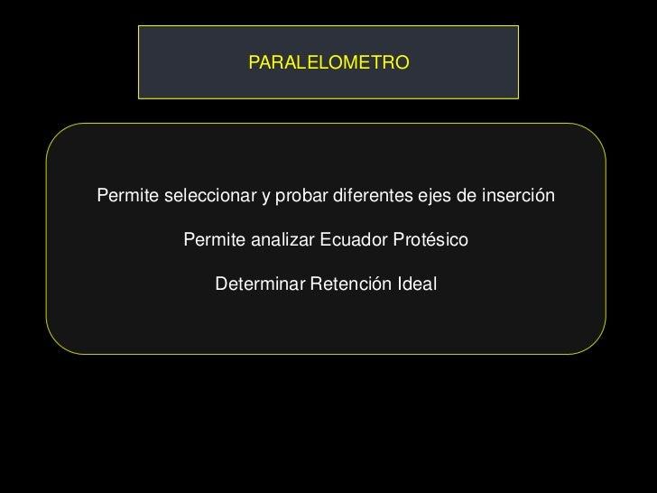 PARALELOMETROPermite seleccionar y probar diferentes ejes de inserción          Permite analizar Ecuador Protésico        ...