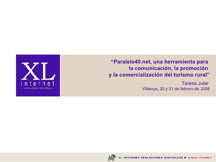 """"""" Paralelo40.net, una herramienta para  la comunicación, la promoción  y la comercialización del turismo rural"""" Teresa Jul..."""