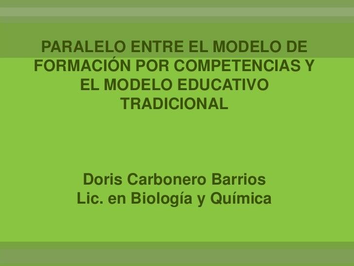 PARALELO ENTRE EL MODELO DEFORMACIÓN POR COMPETENCIAS Y     EL MODELO EDUCATIVO         TRADICIONAL     Doris Carbonero Ba...