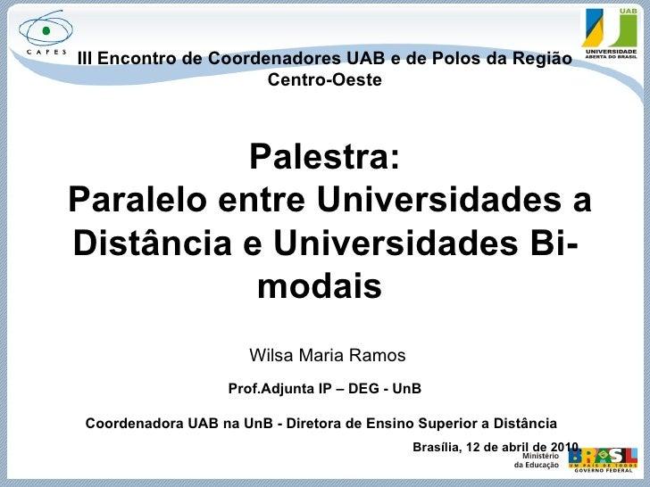 III Encontro de Coordenadores UAB e de Polos da Região Centro-Oeste Palestra:  Paralelo entre Universidades a Distância e ...