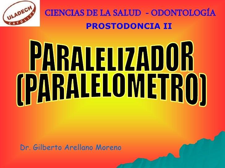 CIENCIAS DE LA SALUD - ODONTOLOGÍA                  PROSTODONCIA IIDr. Gilberto Arellano Moreno