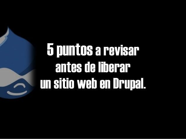 5 puntos a revisar antes de liberar un sitio web en Drupal.