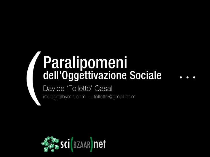 (   Paralipomeni     dell'Oggettivazione Sociale     Davide 'Folletto' Casali     im.digitalhymn.com — folletto@gmail.com ...