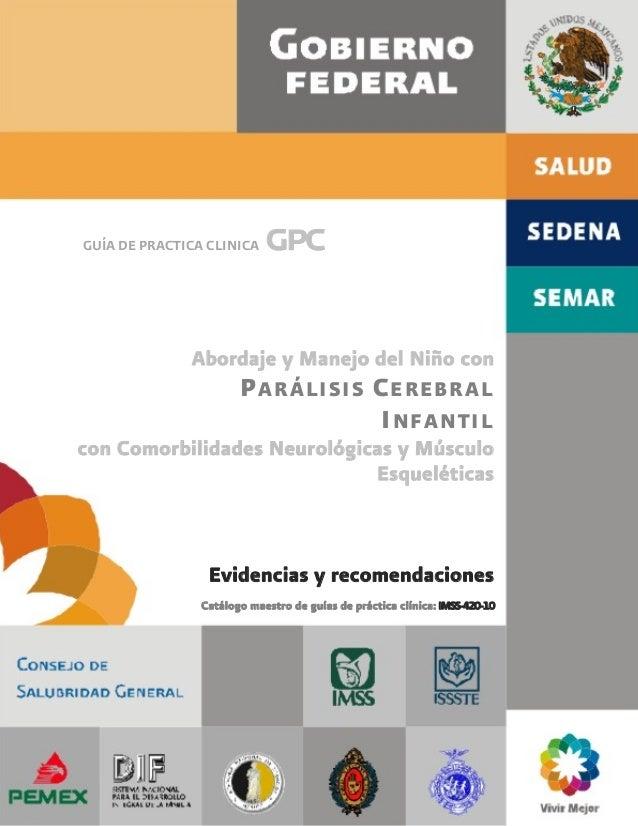 GUÍA DE PRACTICA CLINICA gpcAbordaje y Manejo del Niño conPARÁLISIS CEREBRALINFANTILcon Comorbilidades Neurológicas y Músc...