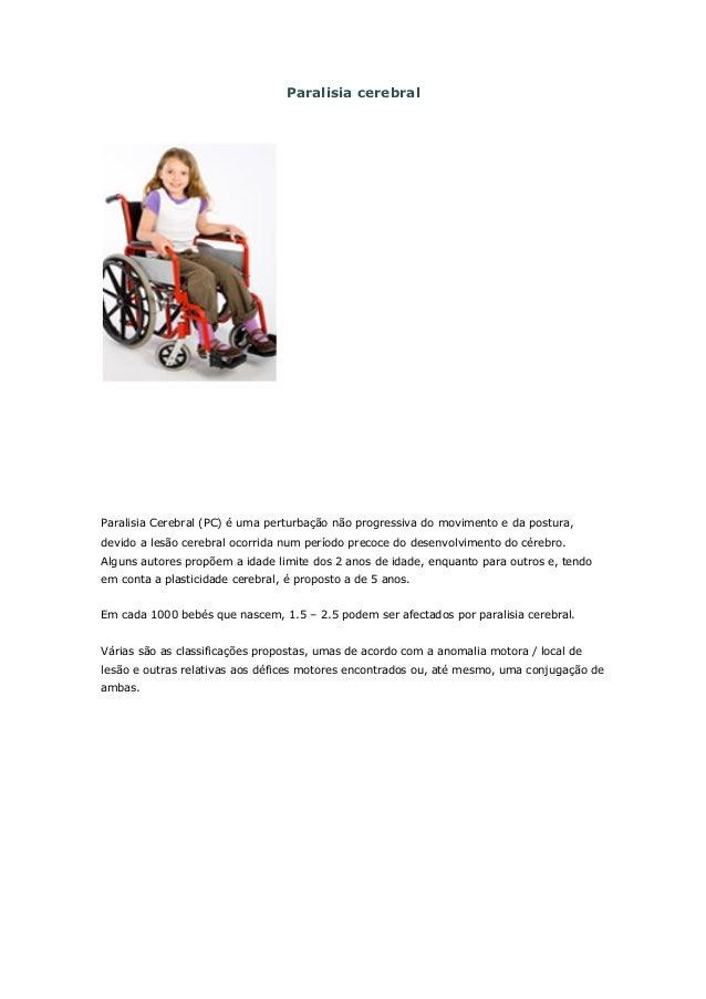 Paralisia cerebralParalisia Cerebral (PC) é uma perturbação não progressiva do movimento e da postura,devido a lesão cereb...