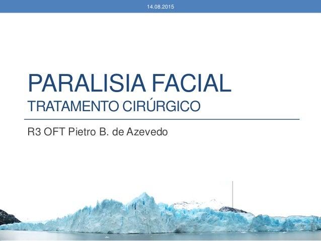 PARALISIA FACIAL TRATAMENTO CIRÚRGICO R3 OFT Pietro B. de Azevedo 14.08.2015