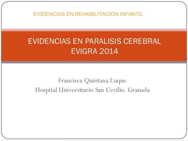 Francisca Quintana Luque Hospital Universitario San Cecilio. Granada EVIDENCIAS EN PARALISIS CEREBRAL EVIGRA 2014 EVIDENCI...