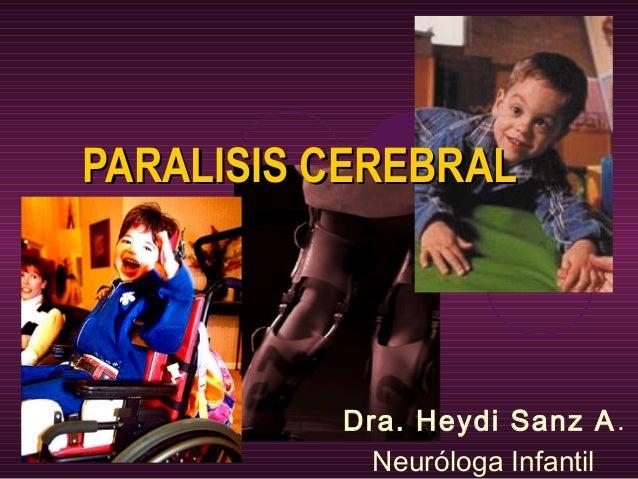 PARALISIS CEREBRALPARALISIS CEREBRAL Dra. Heydi Sanz A. Neuróloga Infantil