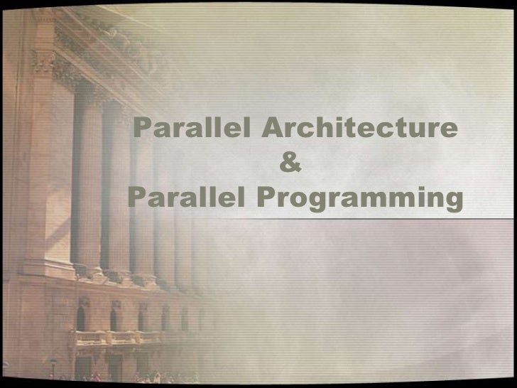 Parallel Architecture          &Parallel Programming