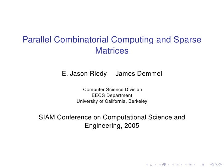 Parallel Combinatorial Computing and Sparse                   Matrices           E. Jason Riedy         James Demmel      ...