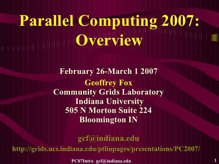 Parallel Computing 2007: Overview February 26-March 1 2007 Geoffrey Fox Community Grids Laboratory Indiana University 505 ...