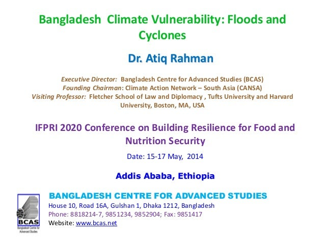Bangladesh Climate Vulnerability: Floods and Cyclones BANGLADESH CENTRE FOR ADVANCED STUDIES House 10, Road 16A, Gulshan 1...