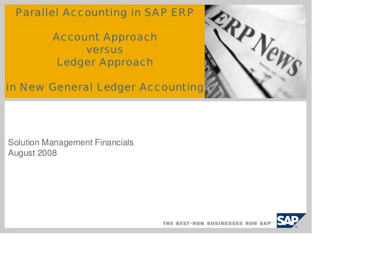 Parallel Accounting in SAP ERP          Account Approach               versus          Ledger Approachin New General Ledge...
