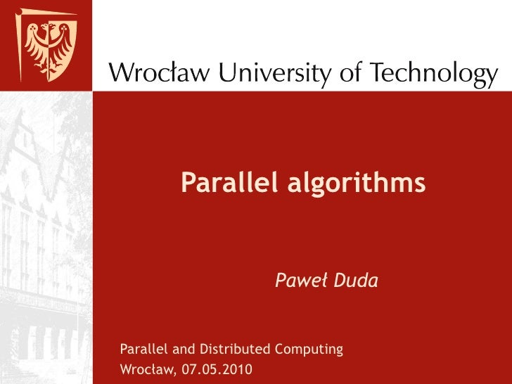 Parallel algorithms Parallel and Distributed Computing Wrocław, 07.05.2010 Paweł Duda