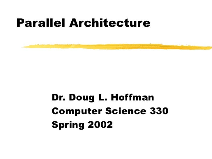 Parallel Architecture     Dr. Doug L. Hoffman     Computer Science 330     Spring 2002