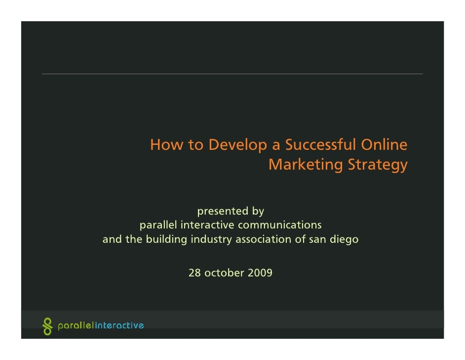 How to Develop a Successful Online                        Marketing Strategy                     presented by       parall...