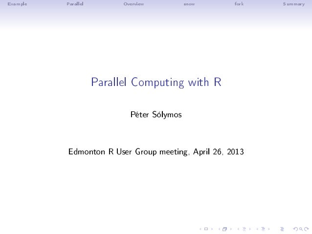 Example Parallel Overview snow fork SummaryParallel Computing with RPéter SólymosEdmonton R User Group meeting, April 26, ...