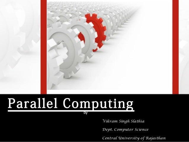 Parallel Computing          by               Vikram Singh Slathia               Dept. Computer Science               Centr...