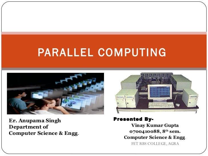 PARALLEL COMPUTINGEr. Anupama Singh          Pr esented By-Department of                     Vinay Kumar GuptaComputer Sci...