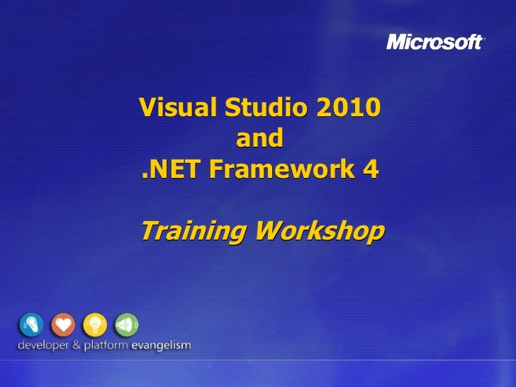 Visual Studio 2010        and.NET Framework 4Training Workshop