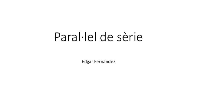 Paral·lel de sèrie Edgar Fernández