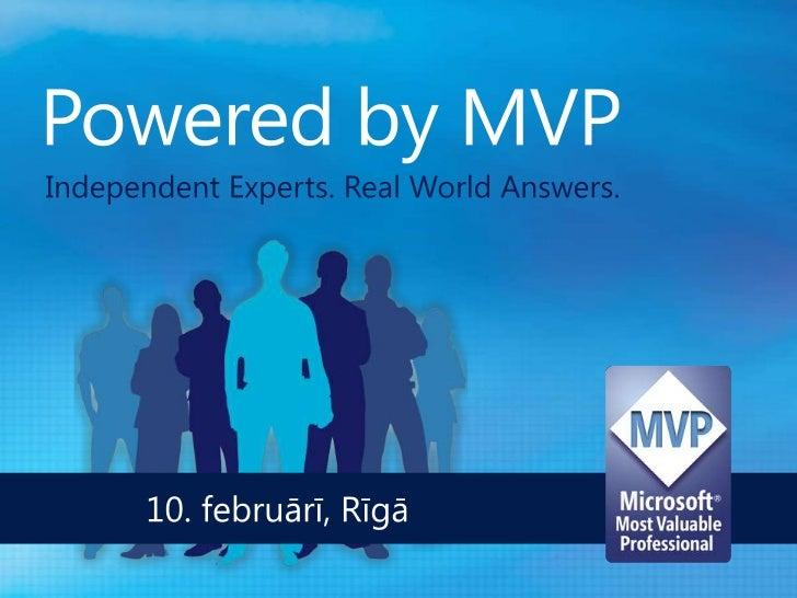 Powered by MVP<br />Independent Experts. Real World Answers.<br />      10. februārī, Rīgā<br />