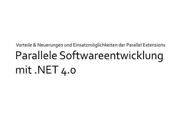 Parallele Softwareentwicklung mit .NET 4.0<br />Vorteile & Neuerungen und Einsatzmöglichkeiten der Parallel Extensions<br />