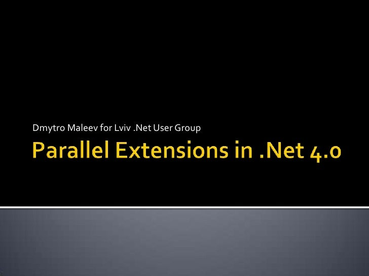 Parallel Extensions in .Net 4.0<br />Dmytro Maleev for Lviv.Net User Group<br />