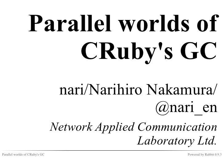Parallel worlds of                     CRubys GC                                 nari/Narihiro Nakamura/                  ...