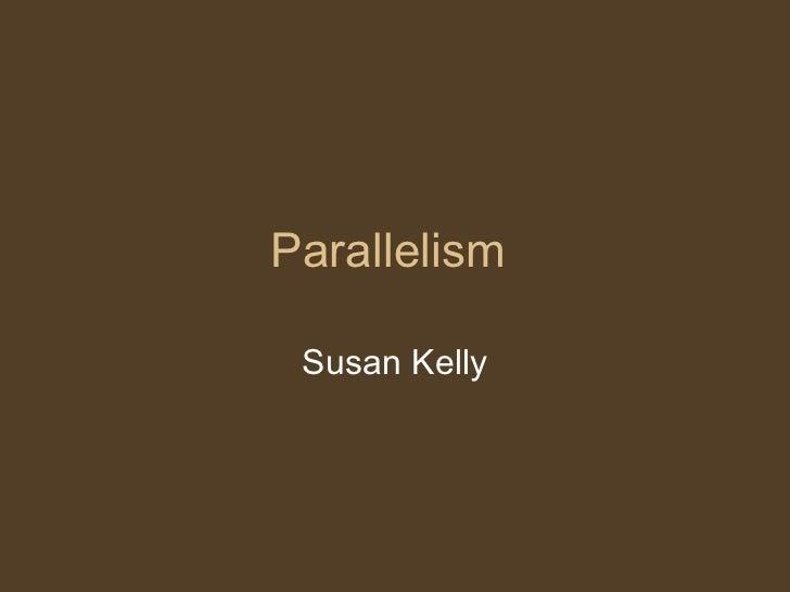 Parallelism Susan Kelly