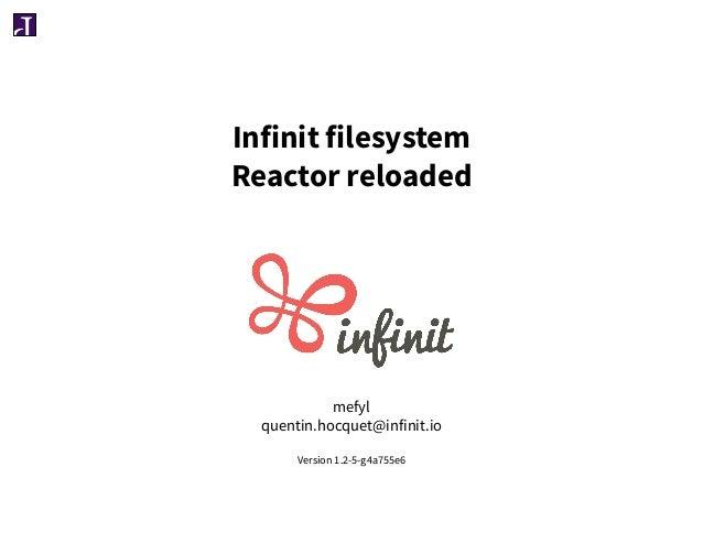 Infinit filesystem Reactor reloaded mefyl quentin.hocquet@infinit.io Version 1.2-5-g4a755e6