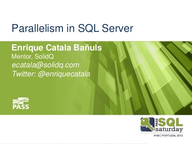 Parallelism in SQL ServerEnrique Catala BañulsMentor, SolidQecatala@solidq.comTwitter: @enriquecatala